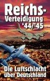 Reichsverteidigung 44/45 - Die Luftschlacht über Deutschland