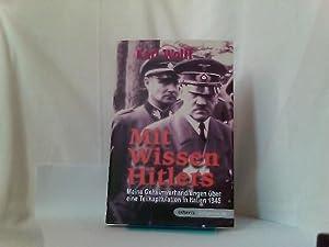 Mit Wissen Hitlers : Meine Geheimverhandlungen über: Wolff, Karl Friedrich