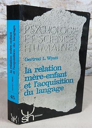 La relation mère-enfant et l'acquisition du langage.: L. WYATT Gertrud