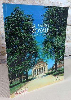 La Saline royale d'Arc et Senans.: Collectif, (Claude-Nicolas Ledoux)