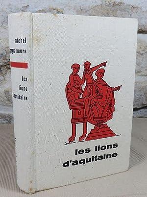 Les lions d'Aquitaine.: PEYRAMAURE Michel