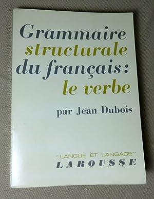 Grammaire structurale du français : Le verbe.: DUBOIS Jean