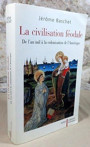 La civilisation féodale. De l'an mil à: BASCHET Jérôme