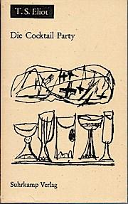 Die Cocktail Party. Komödie.: Eliot, Thomas Stearns: