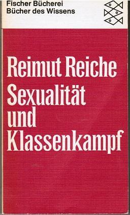 Reimut Reiche: Sexualität und Klassenkampf - Zur Abwehr represiver Entsublimierung