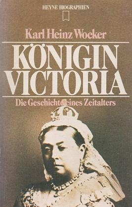 Königin Victoria : d. Geschichte e. Zeitalters. [Zeittaf. u. Stammtaf. wurden erarb. von Hubert Fritz] / Heyne-Bücher / 12 / Heyne-Biographien ; 72 - Wocker, Karl Heinz