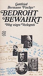 Bedroht - Bewahrt Weg eines Verlegers - Bermann Fischer, Gottfried