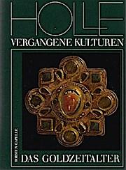 Das Goldzeitalter : Archäologie d. Völkerwanderungszeit. von / Holle vergangene Kulturen