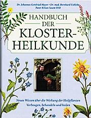 Handbuch der Klosterheilkunde : [neues Wissen über: Mayer, Johannes Gottfried