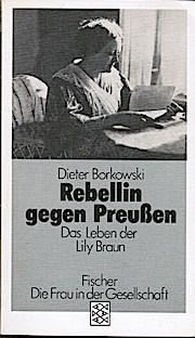 Rebellin gegen Preussen : d. Leben d. Lily Braun. Dieter Borkowski / Fischer ; 3731 : Die Frau in der Gesellschaft - Borkowski, Dieter (Verfasser)