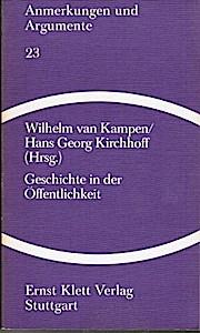 Geschichte in der Öffentlichkeit (= Anmerkungen und Argumente, Bd. 23) - Wilhelm van Kampen, Hans Georg Kirchhoff (Hg.)