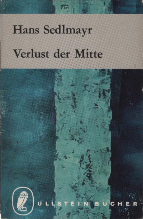 Verlust der Mitte : Die bildende Kunst: Sedlmayr, Hans (Verfasser):