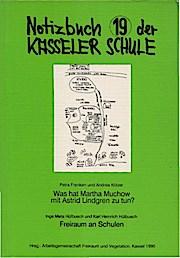Notizbuch 19 der Kasseler Schule. Was hat Martha Muchow mit Astrid Lindgren zu tun?; Freiraum an Schulen. - Arbeistgemeinschaft Freiraum und Vegetation