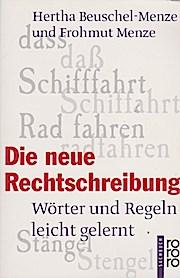 Die neue Rechtschreibung : Wörter und Regeln leicht gelernt. und Frohmut Menze / Rororo ; 60171 : rororo-Sachbuch