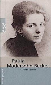 Paula Modersohn-Becker. dargest. von Charlotte Ueckert / Rororo ; 50567 : Rowohlts Monographien - Ueckert, Charlotte (Verfasser)