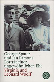 Porträt einer ungewöhnlichen Ehe : Virginia & Leonard Woolf. George Spater und Ian Parsons. Aus dem Engl. von Barbara Scriba-Sethe. Mit einem Nachw. von Quentin Bell / Fischer ; 13445 - Spater, George (Verfasser) und Ian (Verfasser) Parsons