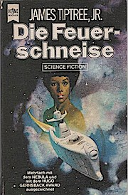 Die Feuerschneise : Science-fiction-Roman. jr. [Dt. Übers. von René Mahlow] / Heyne-Bücher ; Nr. 3749 : Science fiction - Tiptree, James