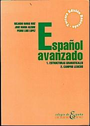 Espanol ananzado. 1. Estructuras Gramaticales; 2. Campos: Ruiz, Racardo Navas,