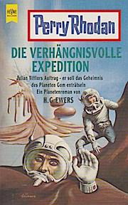 Die verhängnisvolle Expedition : Julian Tifflors Auftrag - er soll das Geheimnis des Planeten Gom enträtseln ; ein Planetenroman. von / Heyne-Bücher / 16 / Perry Rhodan ; Nr. 5