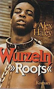 "Wurzeln : Roman = ""Roots"". Alex Haley.: Haley, Alex (Verfasser):"
