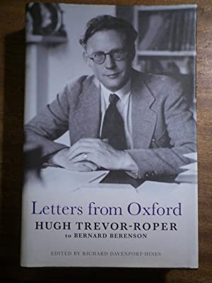 Letters from Oxford: Hugh Trevor-Roper to Bernard Berenson: Letters from Hugh Trevor-Roper to ...