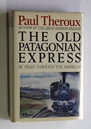 The Old Patagonian Express: Paul Theroux
