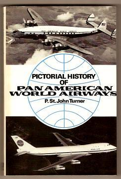 PICTORIAL HISTORY OF PAN AMERICAN WORLD AIRWAYS: Turner, P. St. John