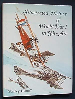 ILLUSTRATED HISTORY OF WORLD WAR I IN THE AIR