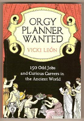 ORGY PLANNER WANTED - Odd Jobs and Curious Careers in the Ancient World