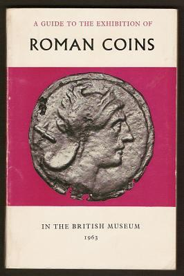 A GUIDE TO THE EXHIBITION OF ROMAN COINS IN THE BRITISH MUSEUM
