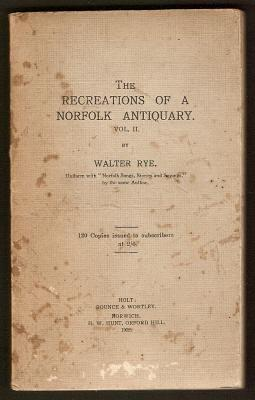 THE RECREATIONS OF A NORFOLK ANTIQUARY - Vol.ll: Rye, Walter