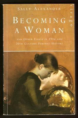 BECOMING A WOMAN and Other Essays in: Alexander, Sally