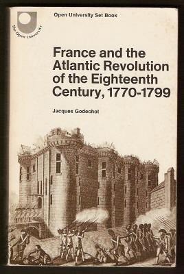 FRANCE AND THE ATLANTIC REVOLUTION OF THE EIGHTEENTH CENTURY, 1770-1799