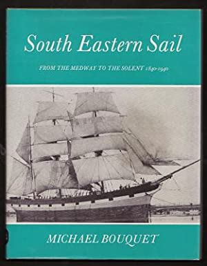 SOUTH EASTERN SAIL - From the Medway to the Solent 1840 -1940: Bouquet, Michael