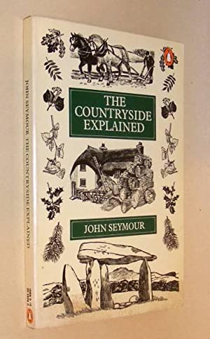 THE COUNTRYSIDE EXPLAINED: Seymour, John (ills.