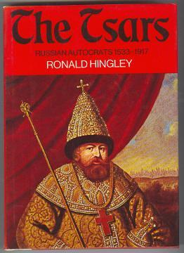 THE TSARS - Russian Autocrats 1533-1917: Hingley, Ronald