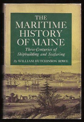 THE MARITIME HISTORY OF MAINE - Three: Rowe, William Hutchinson