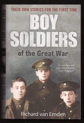 BOY SOLDIERS OF THE GREAT WAR - Their Own Stories For The First Time