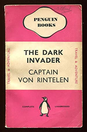 THE DARK INVADER - Wartime Reminiscences of a German Naval Intelligence Officer