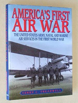 AMERICA'S FIRST AIR WAR -The United States Army, Naval and Marine Services in the First World War