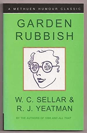 GARDEN RUBBISH : and other country bumps: Sellar, W. C.