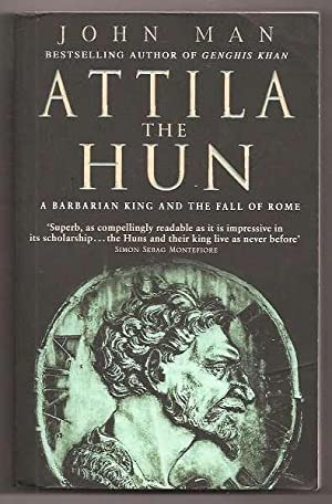 ATTILA THE HUN - A Barbarian King and the Fall of Rome