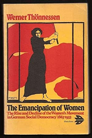 THE EMANCIPATION OF WOMEN - The Rise and Decline of the Women's Movemment in German Social Democr...