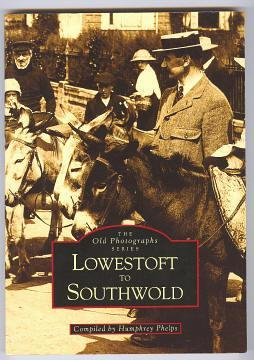 LOWESTOFT TO SOUTHWOLD (Old Photographs series): Phelps, Humphrey (compiler)