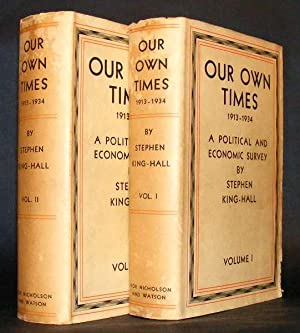 OUR OWN TIMES 1913-1934 - A Political and Economic Survey - Volumes I and II: King-Hall, Stephen