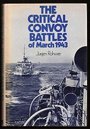 THE CRITICAL CONVOY BATTLES OF MARCH 1943 - The Battle for HX.229/SC122: Rohwer, Jurgen