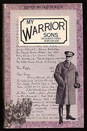 MY WARRIOR SONS - The Borton Family Diary 1914-1918