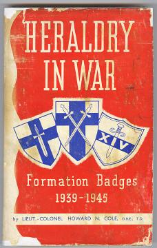 HERALDRY IN WAR - Formation Badges 1939-1945: Cole, Lieut.-Colonel Howard N. OBE, TD, (collected ...