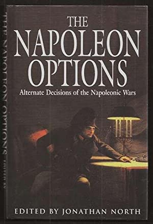 THE NAPOLEON OPTIONS - Alternate Decisions of the Napoleonic Wars