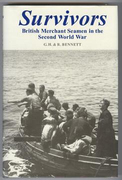 SURVIVORS - British Merchant Seamen in the Second World War: Bennett, G. H. and R.